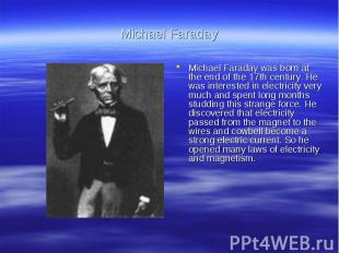 Michael FaradayMichael Faraday was born at the end of the 17th century. He was i