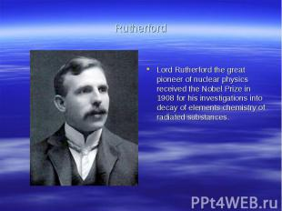 RutherfordLord Rutherford the great pioneer of nuclear physics received the Nobe