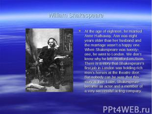 William ShakespeareAt the age of eighteen, he married Anne Hathaway. Ann was eig