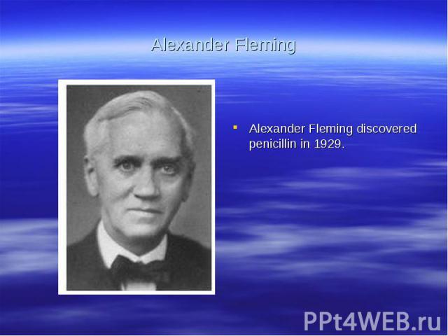 Alexander FlemingAlexander Fleming discovered penicillin in 1929.