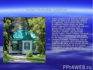Anton Pavlovich ChekhovAnton Chekhov was born on 29 January 1860, the third of s