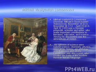 Mikhail Vasilyevich LomonosovMikhail Vasilyevich Lomonosov (Russian: Михаил Васи