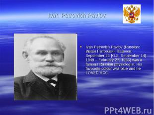 Ivan Petrovich PavlovIvan Petrovich Pavlov (Russian: Иван Петрович Павлов; Septe