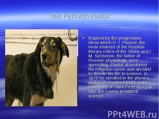 Ivan Petrovich PavlovInspired by the progressive ideas which D. I. Pisarev, the