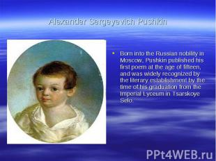 Alexander Sergeyevich PushkinBorn into the Russian nobility in Moscow, Pushkin p