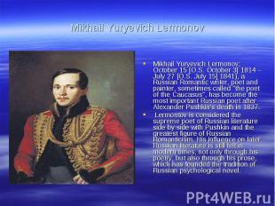Mikhail Yuryevich LermonovMikhail Yuryevich Lermonov; October 15 [O.S. October 3
