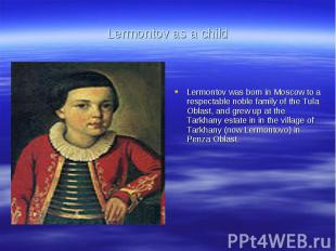 Lermontov as a childLermontov was born in Moscow to a respectable noble family o