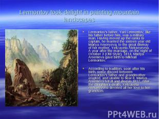 Lermontov took delight in painting mountain landscapesLermontov's father, Yuri L