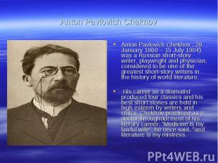 Anton Pavlovich ChekhovAnton Pavlovich Chekhov ; 29 January 1860 – 15 July 1904)