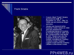 "Frank SinatraFrancis Albert ""Frank"" Sinatra (pronounced /sɨˈnɑːtrə/; December 12"