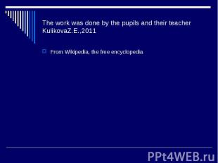 The work was done by the pupils and their teacher KulikovaZ.E.,2011From Wikipedi