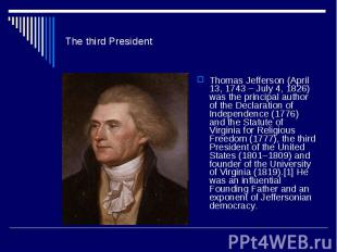 The third PresidentThomas Jefferson (April 13, 1743 – July 4, 1826) was the prin
