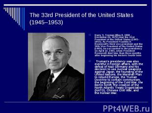 The 33rd President of the United States (1945–1953)Harry S. Truman (May 8, 1884