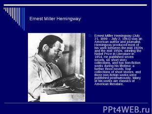 Ernest Miller HemingwayErnest Miller Hemingway (July 21, 1899 – July 2, 1961) wa