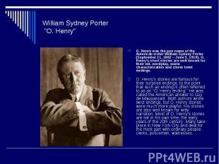 """William Sydney Porter """"O. Henry""""O. Henry was the pen name of the American writer"""