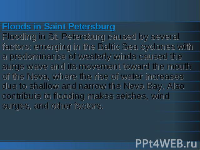 Floods in Saint PetersburgFlooding in St. Petersburg caused by several factors: emerging in the Baltic Sea cyclones with a predominance of westerly winds caused the surge wave and its movement toward the mouth of the Neva, where the rise of water in…