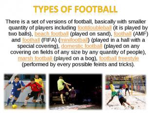 Types of footballThere is a set of versions of football, basically with smaller
