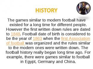 HistoryThe games similar to modern football have existed for a long time for dif