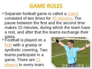 Game rulesSeparate football game is called a match consisted of two times for 45