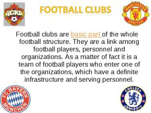 Football clubsFootball clubs are basic part of the whole football structure. The