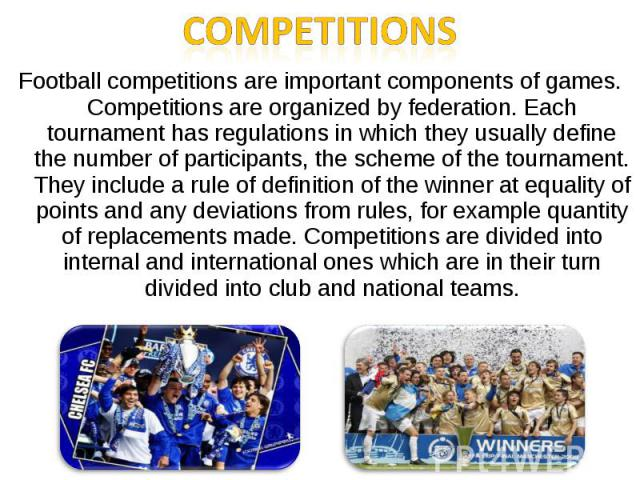 CompetitionsFootball competitions are important components of games. Competitions are organized by federation. Each tournament has regulations in which they usually define the number of participants, the scheme of the tournament. They include a rule…