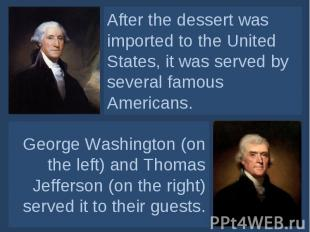 After the dessert was imported to the United States, it was served by several fa