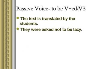 Passive Voice- to be V+ed/V3The text is translated by the students.They were ask
