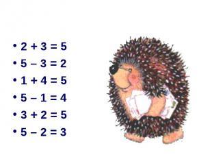 2 + 3 = 55 – 3 = 21 + 4 = 55 – 1 = 43 + 2 = 55 – 2 = 3