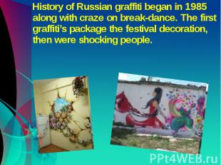 History of Russian graffiti began in 1985 along with craze on break-dance. The f