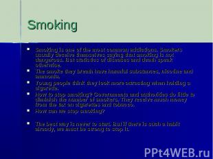SmokingSmoking is one of the most common addictions. Smokers usually deceive the