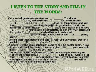 LISTEN TO THE STORY AND FILL IN THE WORDS: Once an old gentleman went to see __1