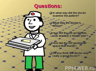 Questions:In what way did the doctor examine the patient?What was the doctor's a