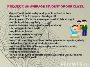 PROJECT. AN AVERAGE STUDENT OF OUR CLASS.sleeps 7 or 8 hours a day and goes to s
