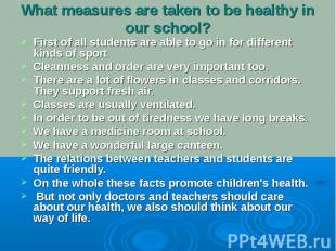 What measures are taken to be healthy in our school?First of all students are ab