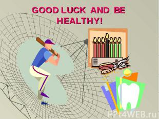 GOOD LUCK AND BE HEALTHY!