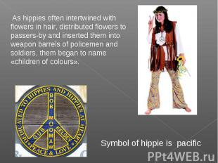 As hippies often intertwined with flowers in hair, distributed flowers to passer