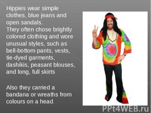 Hippies wear simple clothes, blue jeans and open sandals.They often chose bright