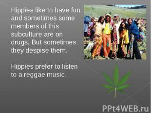 Hippies like to have fun and sometimes some members of this subculture are on dr