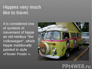 Hippies very much like to travel.It is considered one of symbols of movement of