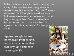 To be hippie — means to trust in the world, as a way of the permission of disagr