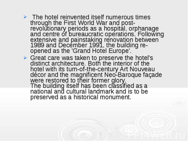 The hotel reinvented itself numerous times through the First World War and post-revolutionary periods as a hospital, orphanage and centre of bureaucratic operations. Following extensive and painstaking renovation between 1989 and December 1991, the…