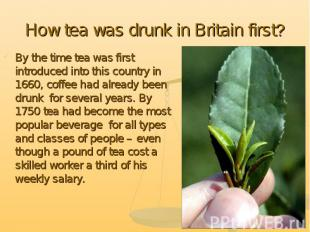 How tea was drunk in Britain first? By the time tea was first introduced into th