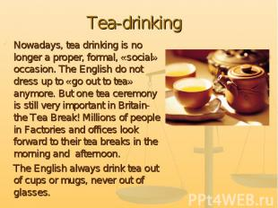 Tea-drinkingNowadays, tea drinking is no longer a proper, formal, «social» occas