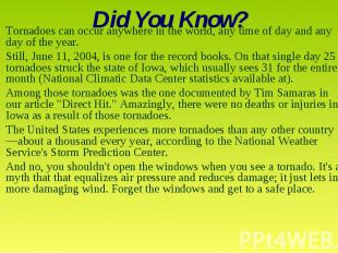 Did You Know? Tornadoes can occur anywhere in the world, any time of day and any