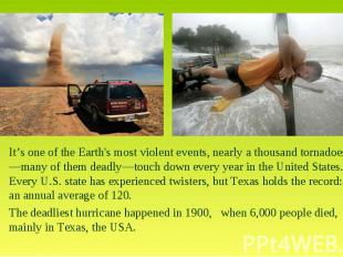 It's one of the Earth's most violent events, nearly a thousand tornadoes—many of