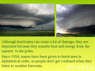 Although hurricanes can cause a lot of damage, they are important because they t