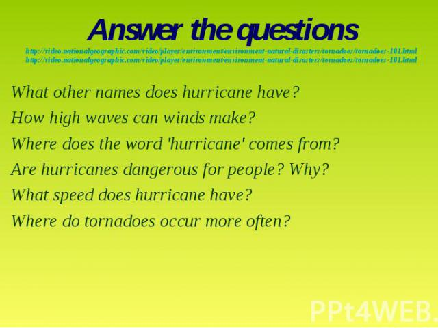 Answer the questionshttp://video.nationalgeographic.com/video/player/environment/environment-natural-disasters/tornadoes/tornadoes-101.htmlhttp://video.nationalgeographic.com/video/player/environment/environment-natural-disasters/tornadoes/tornadoes…
