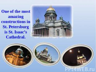 One of the most amazing constructions in St. Petersburg is St. Isaac's Cathedral