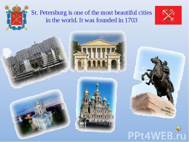 St. Petersburg is one of the most beautiful cities in the world. It was founded in 1703