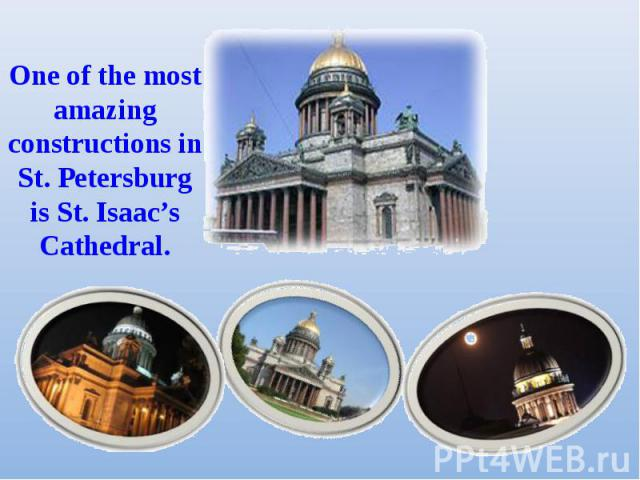 One of the most amazing constructions in St. Petersburg is St. Isaac's Cathedral.